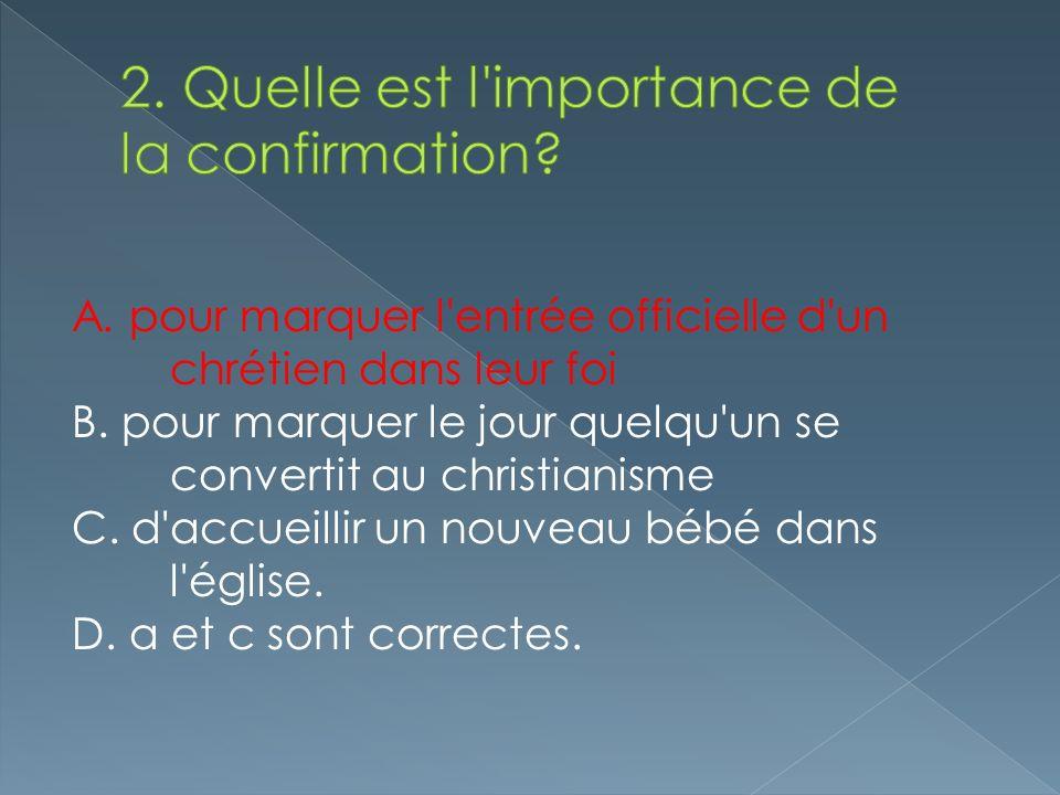 A. pour marquer l'entrée officielle d'un chrétien dans leur foi B. pour marquer le jour quelqu'un se convertit au christianisme C. d'accueillir un nou