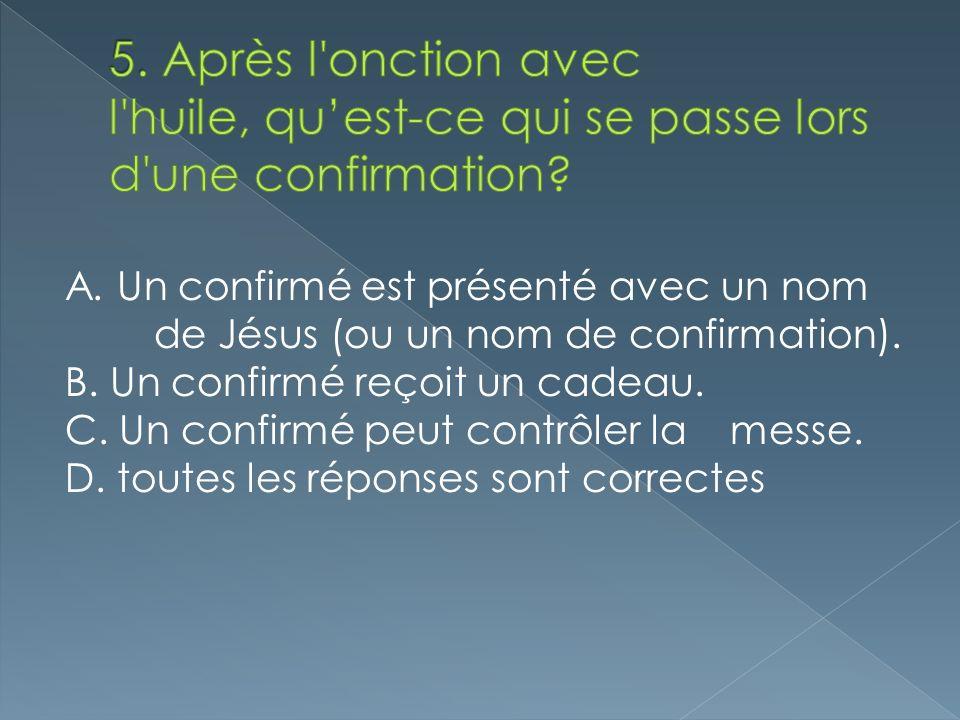 A. Un confirmé est présenté avec un nom de Jésus (ou un nom de confirmation). B. Un confirmé reçoit un cadeau. C. Un confirmé peut contrôler la messe.