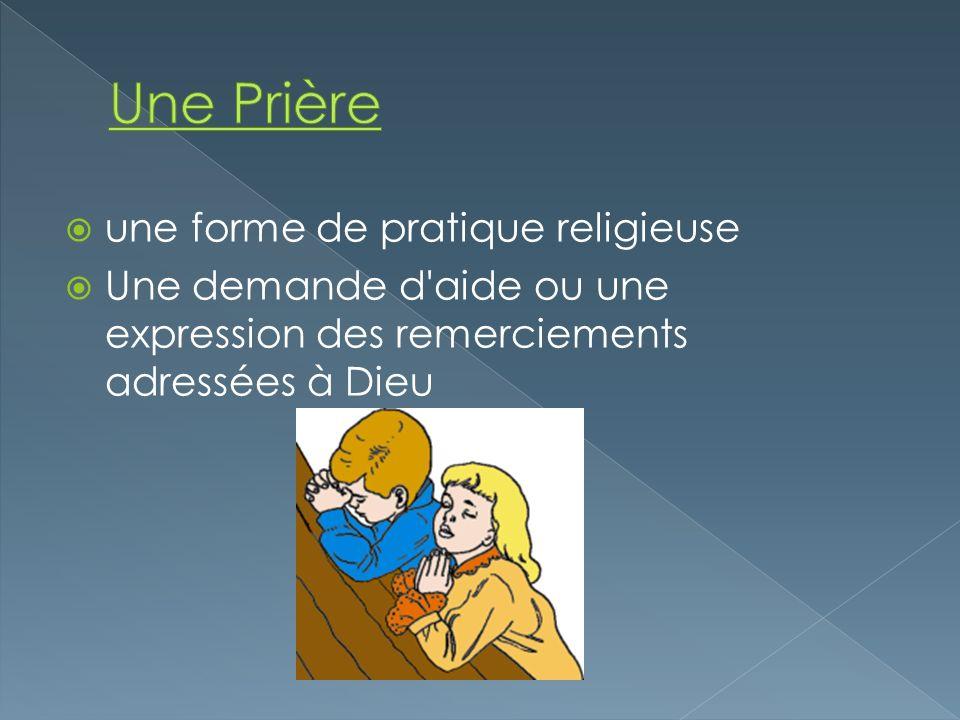 une forme de pratique religieuse Une demande d'aide ou une expression des remerciements adressées à Dieu