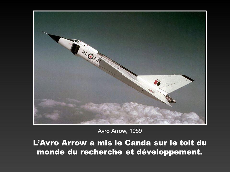 Avro Arrow, 1959 LAvro Arrow a mis le Canda sur le toit du monde du recherche et développement.