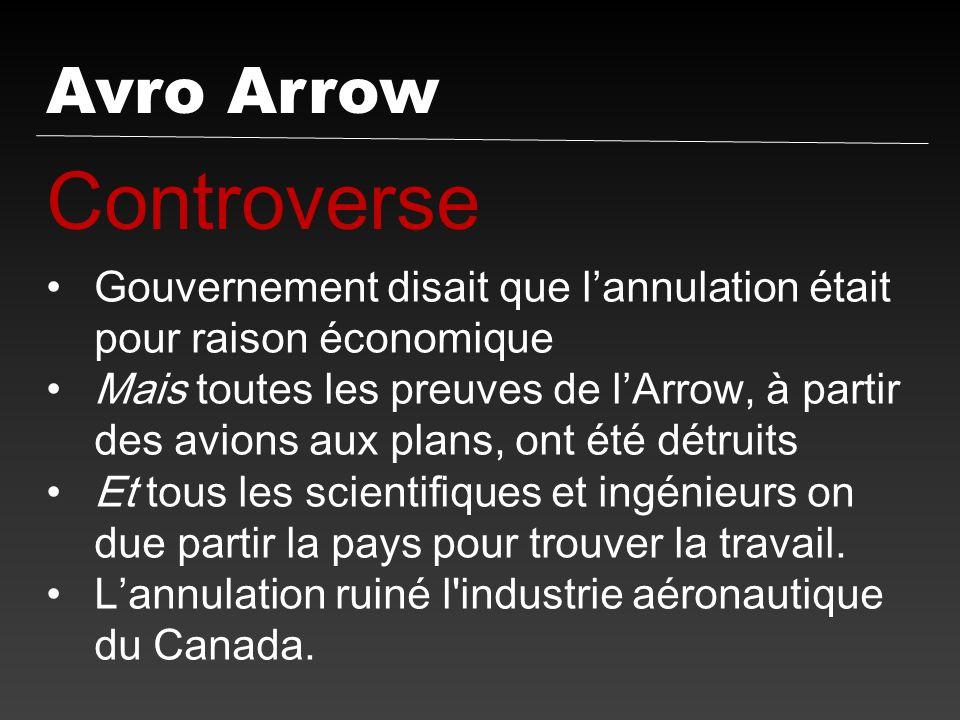 Avro Arrow Controverse Gouvernement disait que lannulation était pour raison économique Mais toutes les preuves de lArrow, à partir des avions aux pla