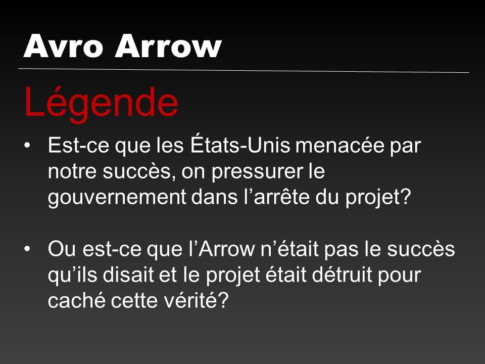 Avro Arrow Légende Est-ce que les États-Unis menacée par notre succès, on pressurer le gouvernement dans larrête du projet? Ou est-ce que lArrow nétai