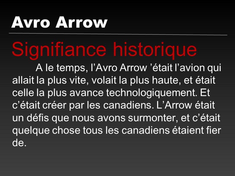 Avro Arrow Signifiance historique A le temps, lAvro Arrow était lavion qui allait la plus vite, volait la plus haute, et était celle la plus avance te