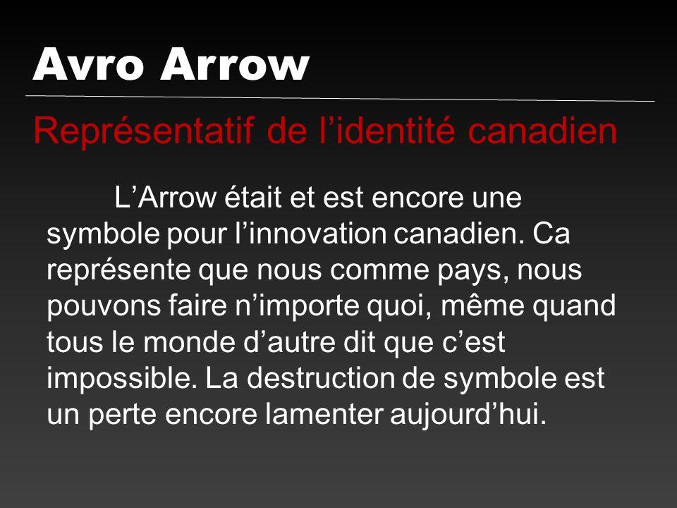 Avro Arrow Représentatif de lidentité canadien LArrow était et est encore une symbole pour linnovation canadien. Ca représente que nous comme pays, no