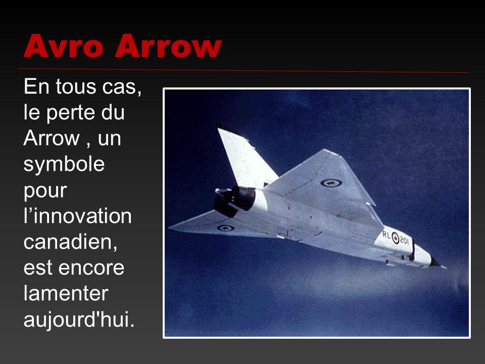 En tous cas, le perte du Arrow, un symbole pour linnovation canadien, est encore lamenter aujourd'hui. Avro Arrow