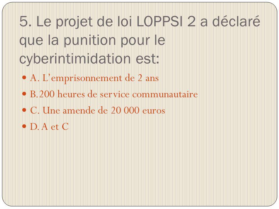 5. Le projet de loi LOPPSI 2 a déclaré que la punition pour le cyberintimidation est: A.