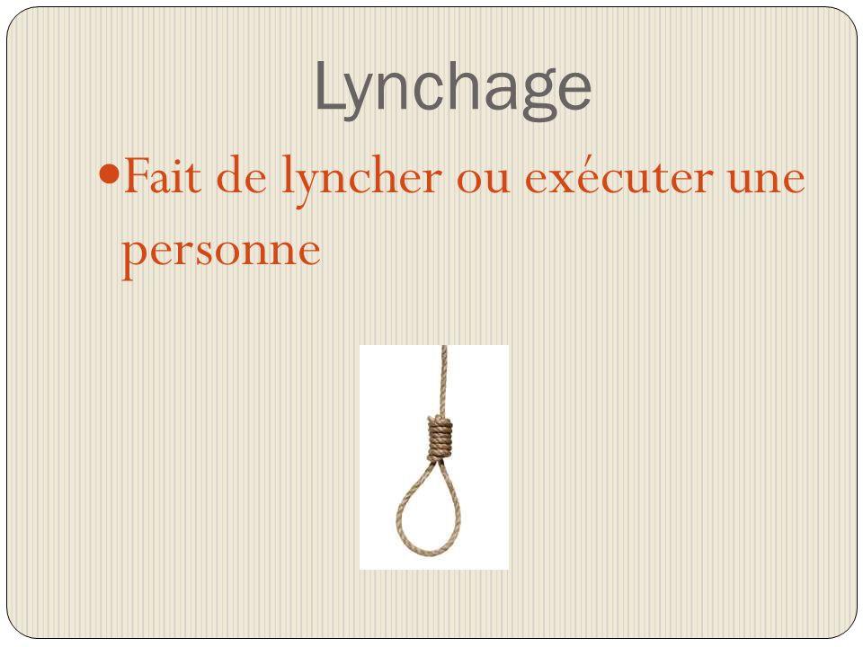 Lynchage Fait de lyncher ou exécuter une personne