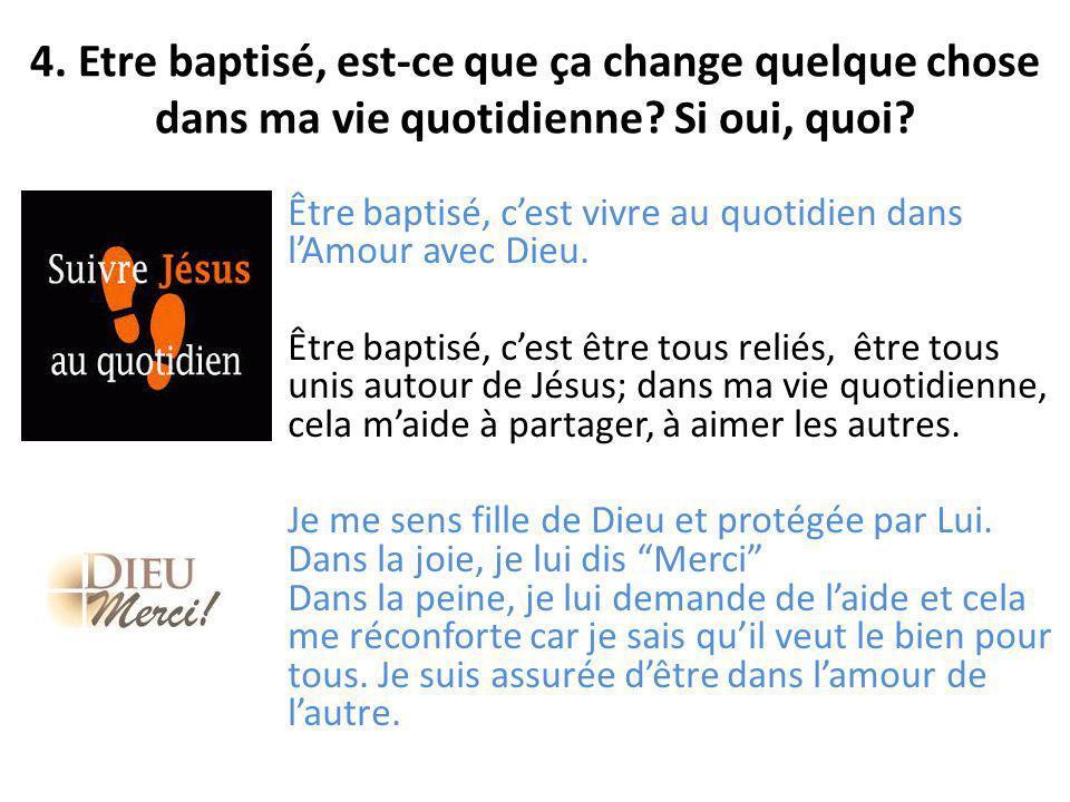 Être baptisé, cest vivre au quotidien dans lAmour avec Dieu. Être baptisé, cest être tous reliés, être tous unis autour de Jésus; dans ma vie quotidie