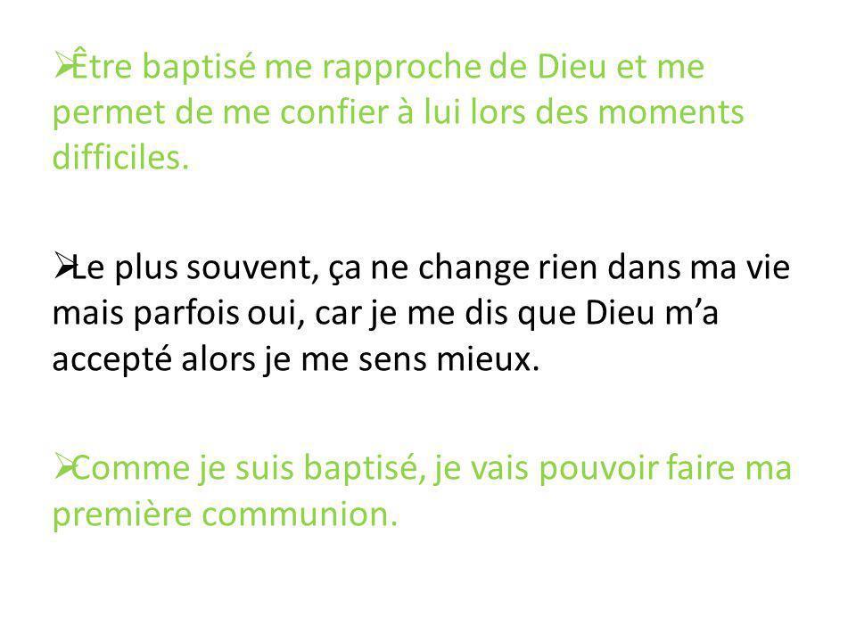 Être baptisé me rapproche de Dieu et me permet de me confier à lui lors des moments difficiles. Le plus souvent, ça ne change rien dans ma vie mais pa