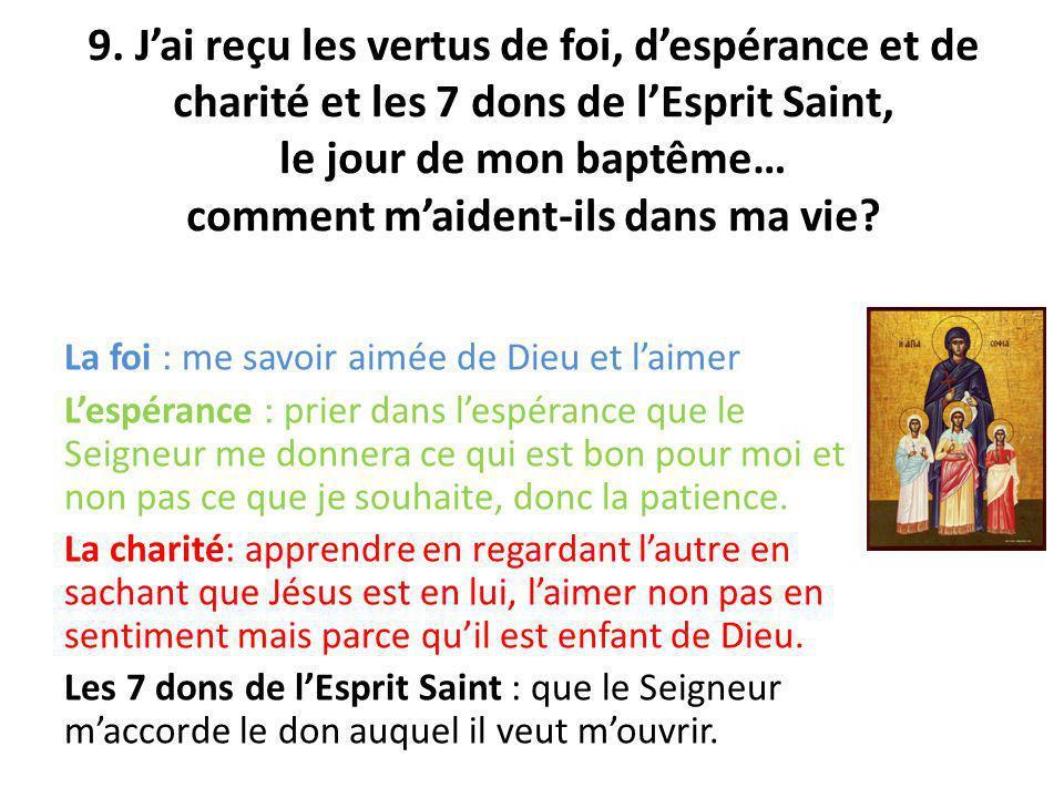 9. Jai reçu les vertus de foi, despérance et de charité et les 7 dons de lEsprit Saint, le jour de mon baptême… comment maident-ils dans ma vie? La fo