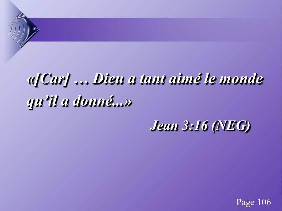 «[Car] … Dieu a tant aimé le monde quil a donné...» Jean 3:16 (NEG) «[Car] … Dieu a tant aimé le monde quil a donné...» Jean 3:16 (NEG) Page 106