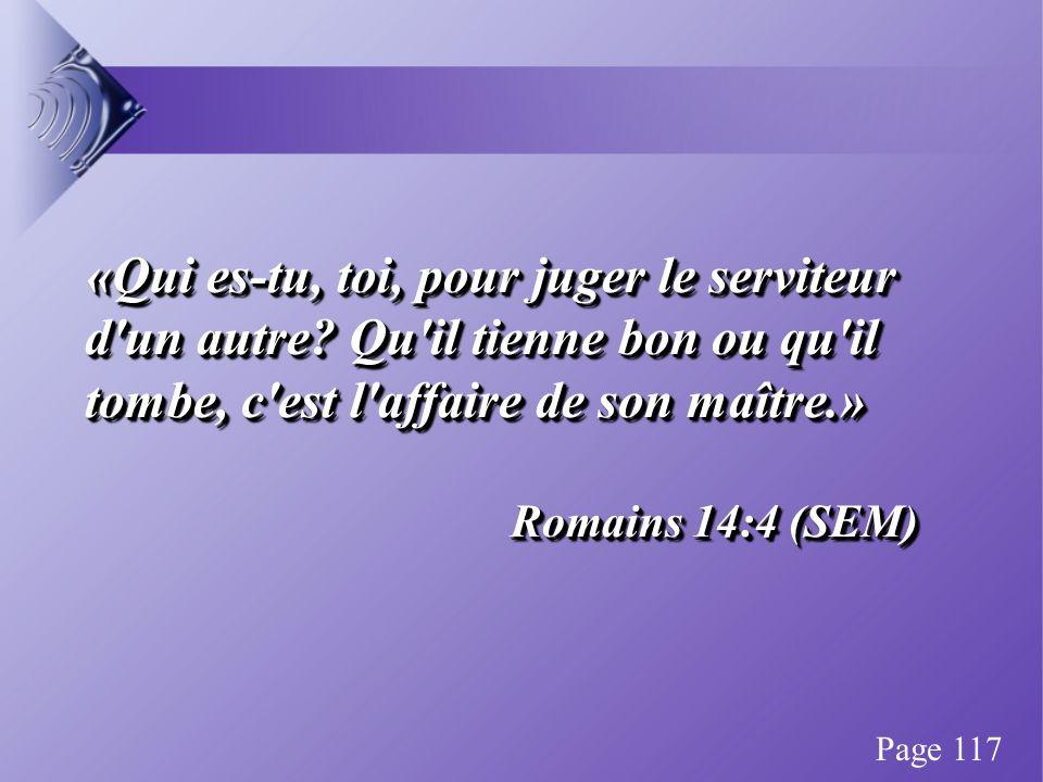 «Qui es-tu, toi, pour juger le serviteur d un autre.
