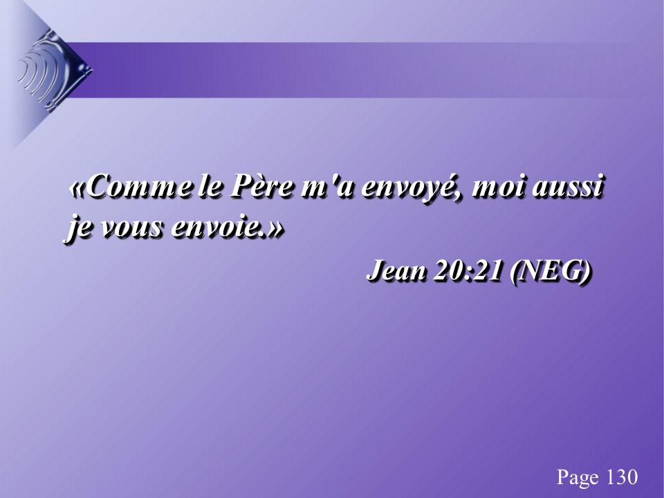 «Comme le Père m a envoyé, moi aussi je vous envoie.» Jean 20:21 (NEG) «Comme le Père m a envoyé, moi aussi je vous envoie.» Jean 20:21 (NEG) Page 130