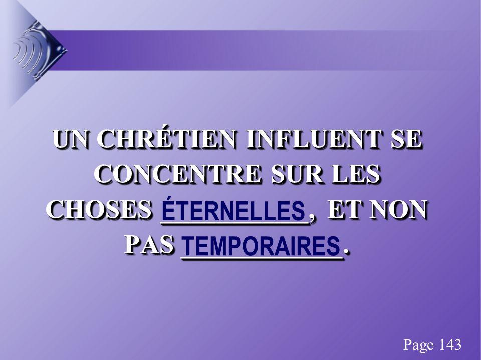 UN CHRÉTIEN INFLUENT SE CONCENTRE SUR LES CHOSES ___________, ET NON PAS ____________.