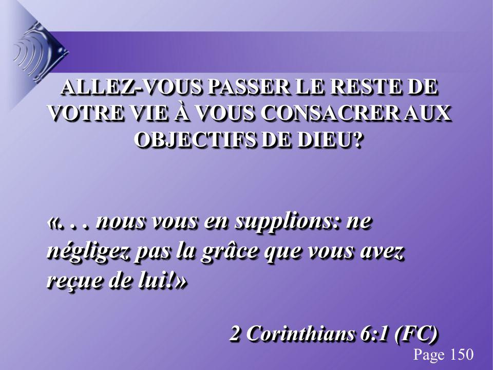 ALLEZ-VOUS PASSER LE RESTE DE VOTRE VIE À VOUS CONSACRER AUX OBJECTIFS DE DIEU.