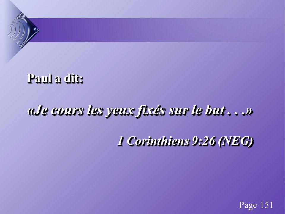 Paul a dit: «Je cours les yeux fixés sur le but...» 1 Corinthiens 9:26 (NEG) Paul a dit: «Je cours les yeux fixés sur le but...» 1 Corinthiens 9:26 (NEG) Page 151