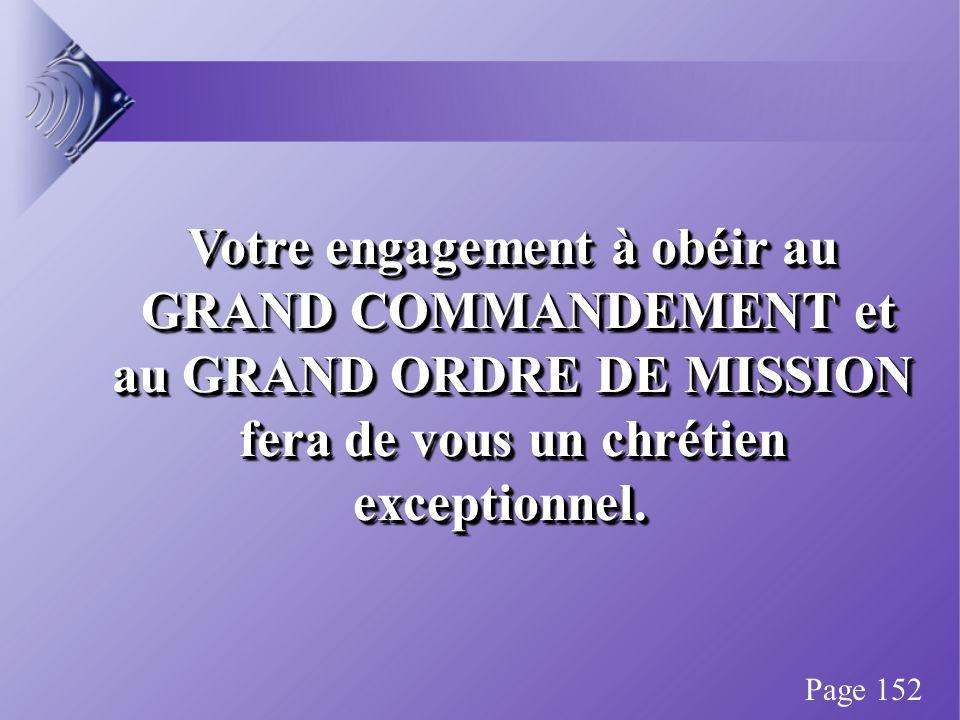 Votre engagement à obéir au GRAND COMMANDEMENT et GRAND COMMANDEMENT et au GRAND ORDRE DE MISSION fera de vous un chrétien exceptionnel.