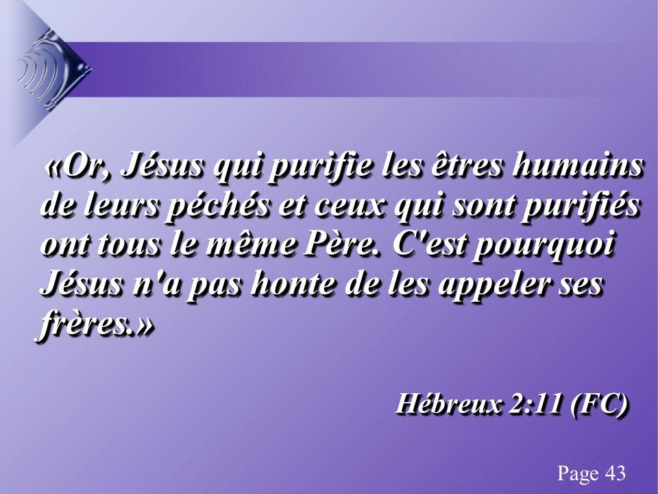 «Or, Jésus qui purifie les êtres humains de leurs péchés et ceux qui sont purifiés ont tous le même Père.