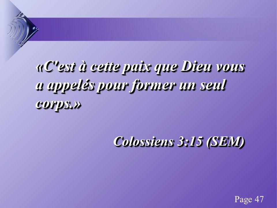 «C est à cette paix que Dieu vous a appelés pour former un seul corps.» Colossiens 3:15 (SEM) «C est à cette paix que Dieu vous a appelés pour former un seul corps.» Colossiens 3:15 (SEM) Page 47