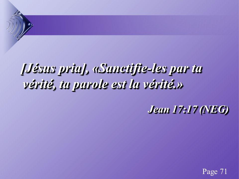[Jésus pria], «Sanctifie-les par ta vérité, ta parole est la vérité.» Jean 17:17 (NEG) [Jésus pria], «Sanctifie-les par ta vérité, ta parole est la vérité.» Jean 17:17 (NEG) Page 71
