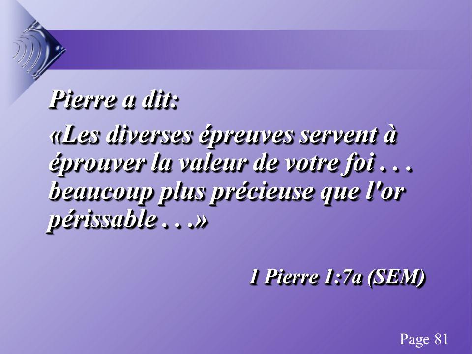Pierre a dit: «Les diverses épreuves servent à éprouver la valeur de votre foi...