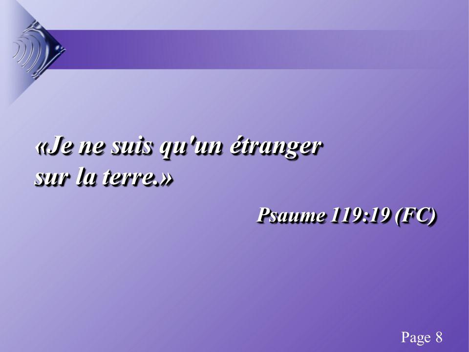 «Je ne suis qu un étranger sur la terre.» Psaume 119:19 (FC) «Je ne suis qu un étranger sur la terre.» Psaume 119:19 (FC) Page 8