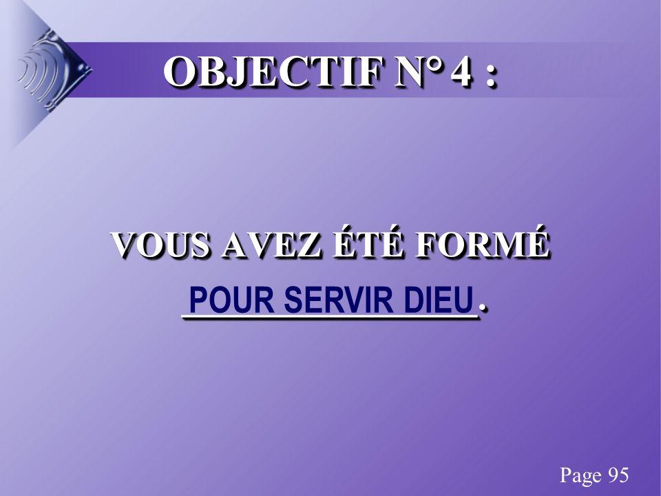 OBJECTIF N° 4 : VOUS AVEZ ÉTÉ FORMÉ ________________.