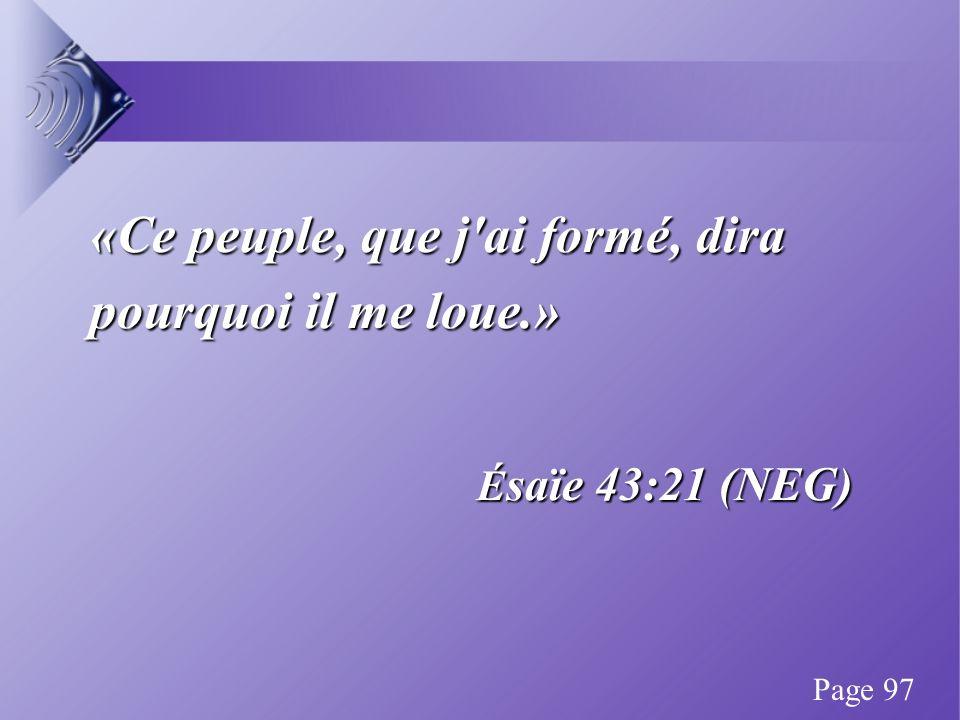 «Ce peuple, que j ai formé, dira pourquoi il me loue.» É saïe 43:21 (NEG) Page 97