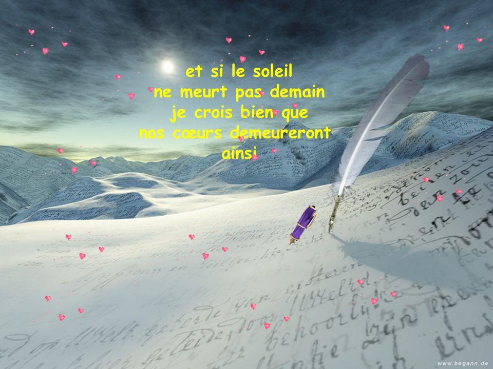 et si le soleil ne meurt pas demain je crois bien que nos cœurs demeureront ainsi