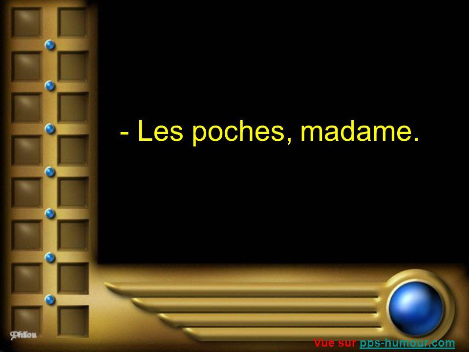 - Les poches, madame. Vue sur pps-humour.compps-humour.com
