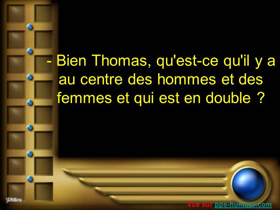 - Bien Thomas, qu'est-ce qu'il y a au centre des hommes et des femmes et qui est en double ? Vue sur pps-humour.compps-humour.com