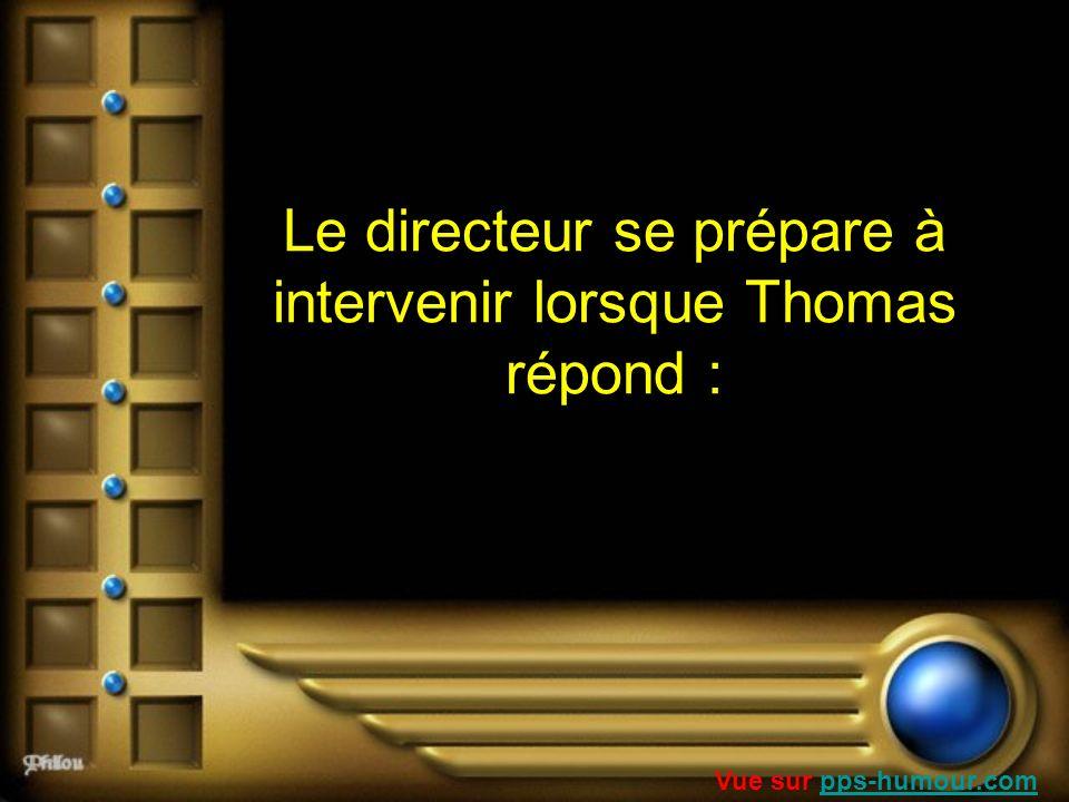 Le directeur se prépare à intervenir lorsque Thomas répond : Vue sur pps-humour.compps-humour.com
