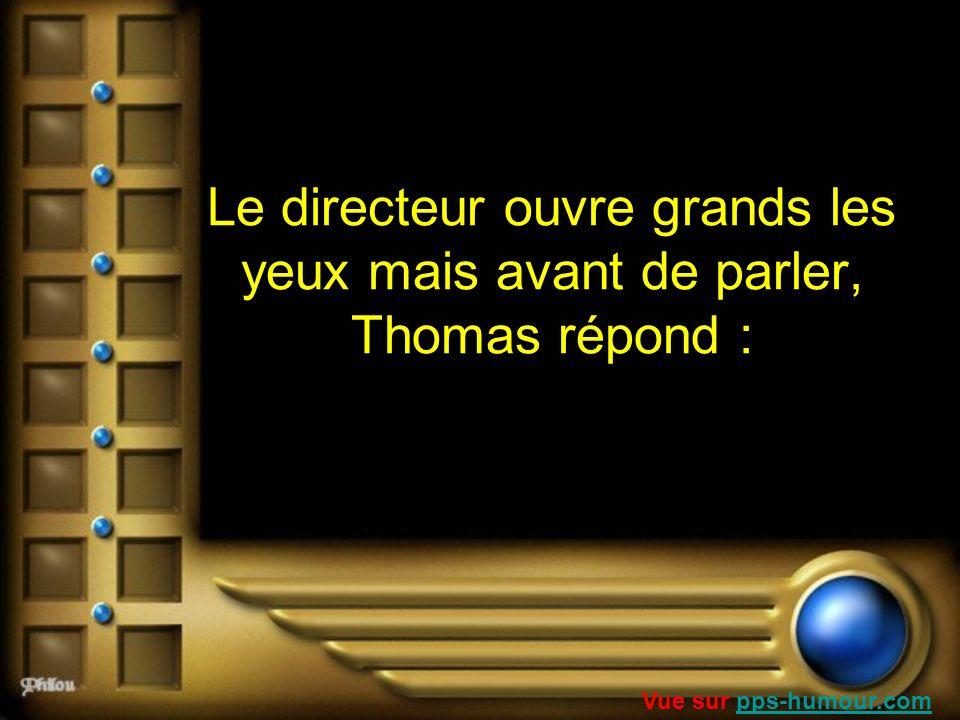 Le directeur ouvre grands les yeux mais avant de parler, Thomas répond : Vue sur pps-humour.compps-humour.com
