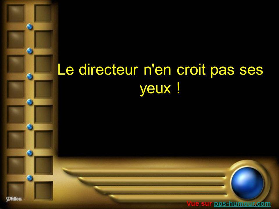 Le directeur n'en croit pas ses yeux ! Vue sur pps-humour.compps-humour.com