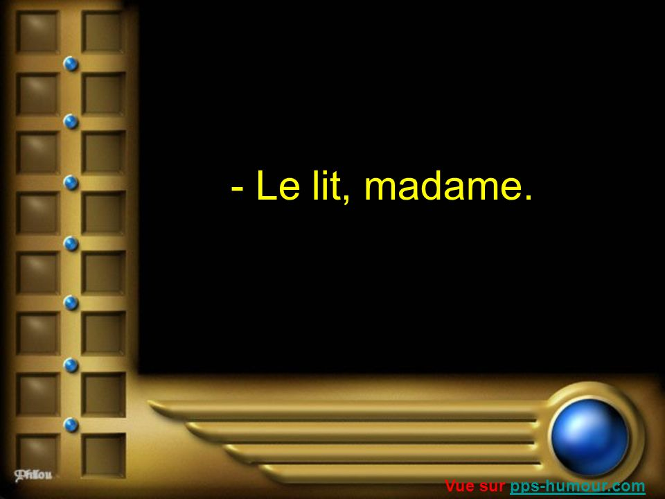 - Le lit, madame. Vue sur pps-humour.compps-humour.com