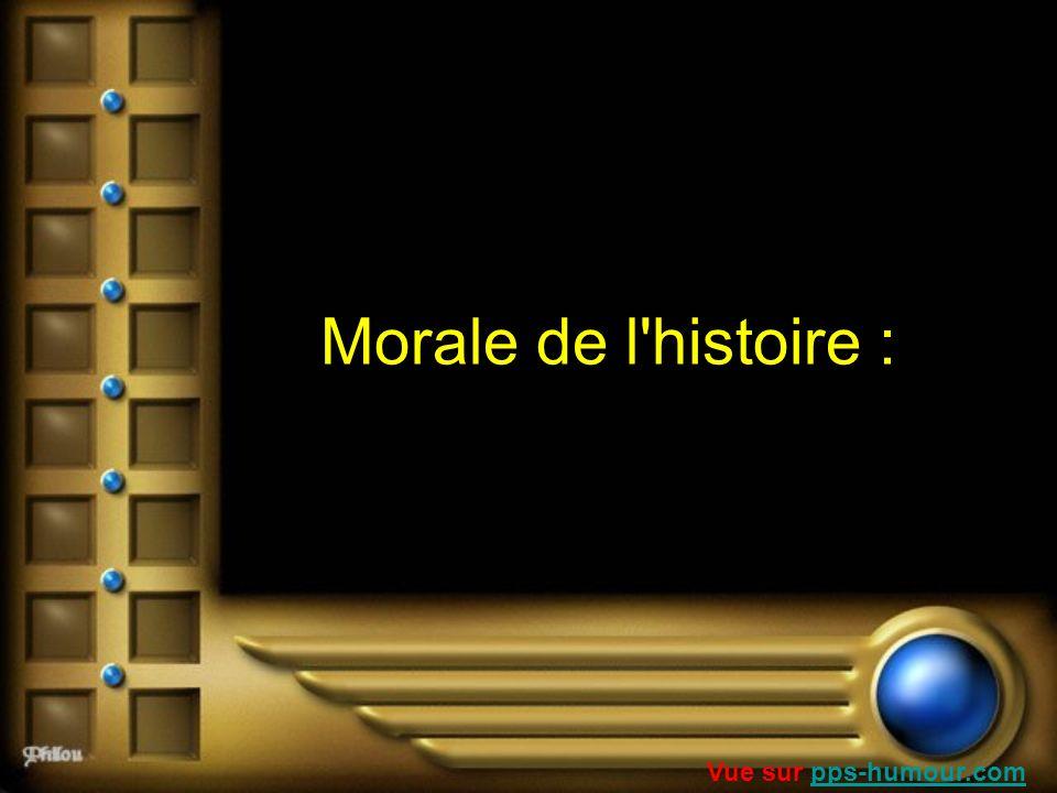 Morale de l'histoire : Vue sur pps-humour.compps-humour.com