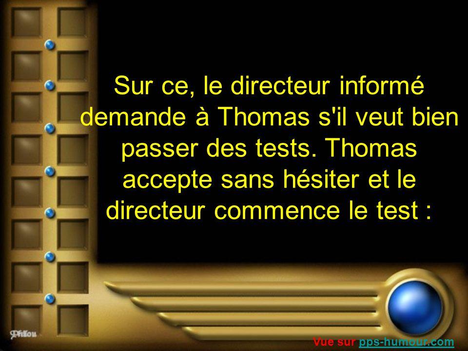 Sur ce, le directeur informé demande à Thomas s'il veut bien passer des tests. Thomas accepte sans hésiter et le directeur commence le test : Vue sur