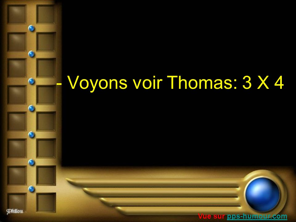 - Voyons voir Thomas: 3 X 4 Vue sur pps-humour.compps-humour.com