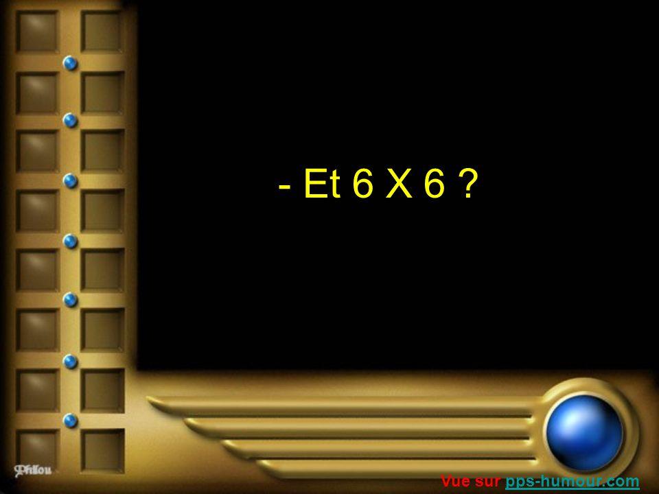 - Et 6 X 6 ? Vue sur pps-humour.compps-humour.com