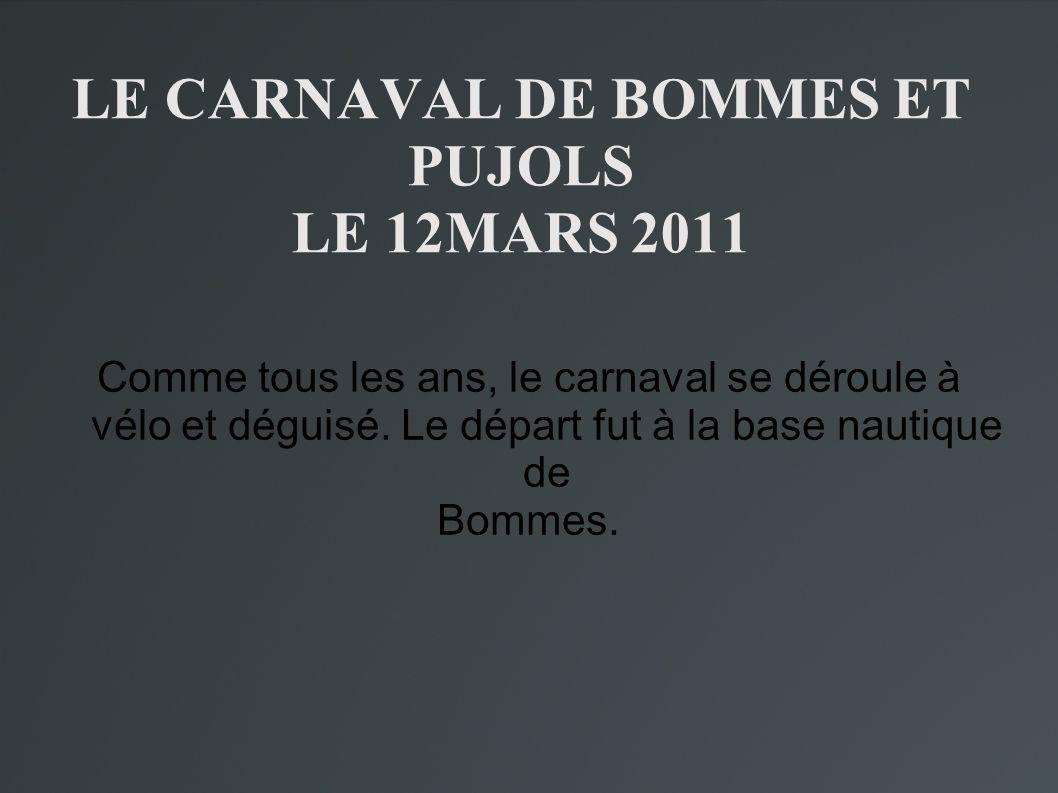 LE CARNAVAL DE BOMMES ET PUJOLS LE 12MARS 2011 Comme tous les ans, le carnaval se déroule à vélo et déguisé. Le départ fut à la base nautique de Bomme