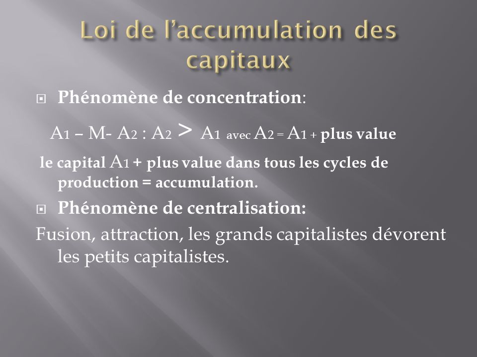 Phénomène de concentration : A 1 – M- A 2 : A 2 > A 1 avec A 2 = A 1 + plus value le capital A 1 + plus value dans tous les cycles de production = accumulation.