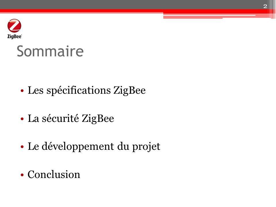 Sommaire Les spécifications ZigBee La sécurité ZigBee Le développement du projet Conclusion 2