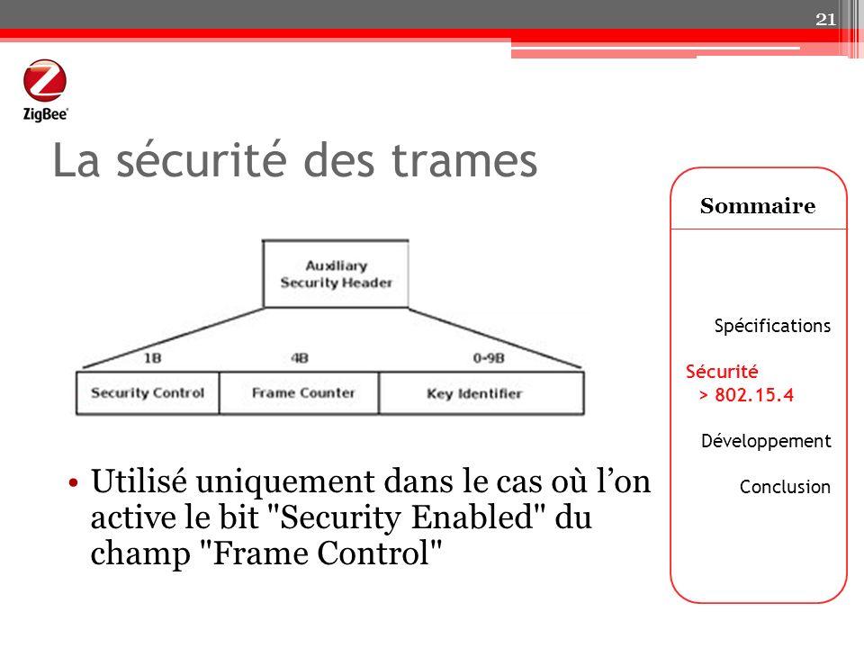 La sécurité des trames Sommaire Spécifications Sécurité > 802.15.4 Développement Conclusion 21 Utilisé uniquement dans le cas où lon active le bit