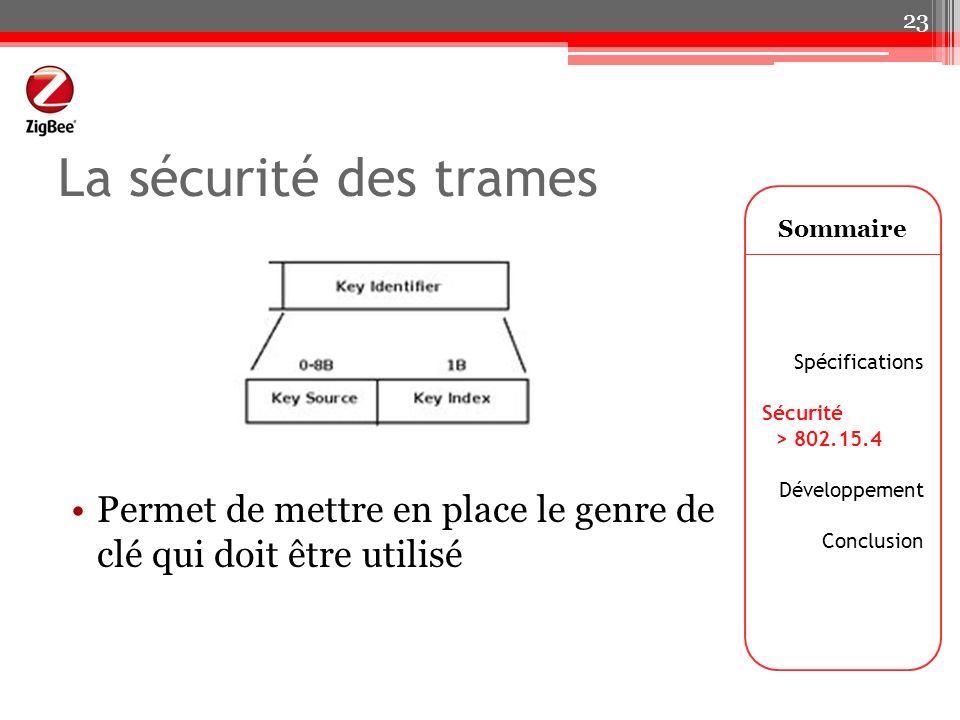 La sécurité des trames Sommaire Spécifications Sécurité > 802.15.4 Développement Conclusion 23 Permet de mettre en place le genre de clé qui doit être