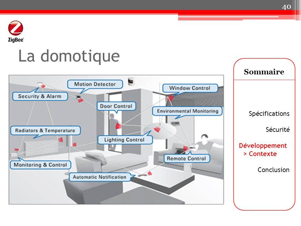 La domotique Sommaire Spécifications Sécurité Développement > Contexte Conclusion 40