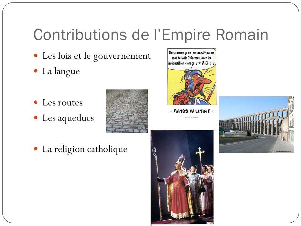 Contributions de lEmpire Romain Les lois et le gouvernement La langue Les routes Les aqueducs La religion catholique