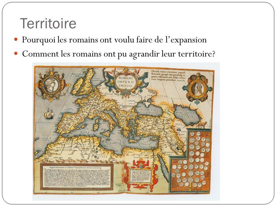 Territoire Pourquoi les romains ont voulu faire de lexpansion Comment les romains ont pu agrandir leur territoire?