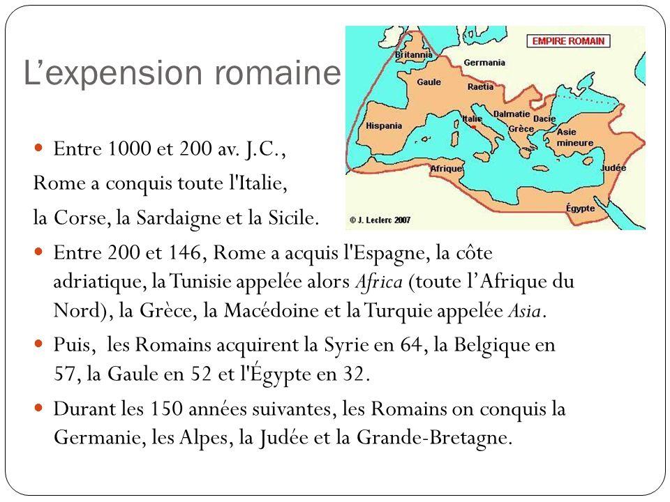 Lexpension romaine Entre 1000 et 200 av. J.C., Rome a conquis toute l'Italie, la Corse, la Sardaigne et la Sicile. Entre 200 et 146, Rome a acquis l'E