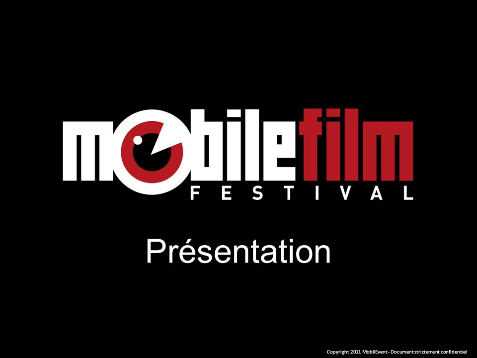 1 Mobile 1 Minute 1 Film Copyright 2011 MobilEvent - Document strictement confidentiel