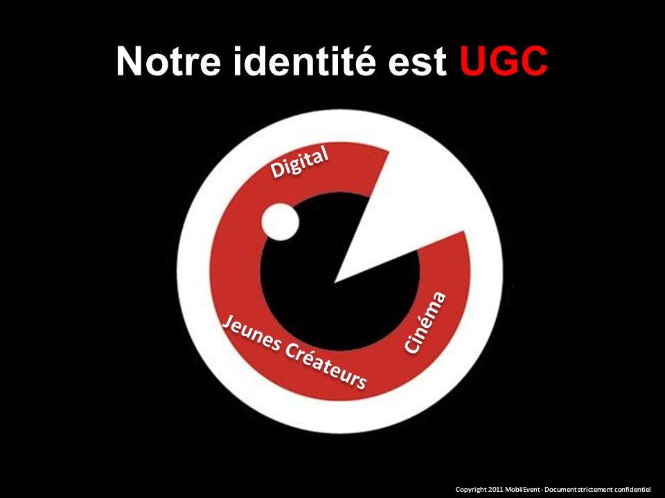 Jeunes Créateurs Digital Cinéma Notre identité est UGC Copyright 2011 MobilEvent - Document strictement confidentiel